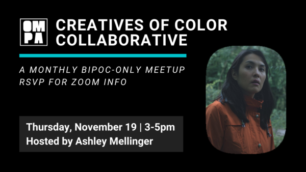 OMPA Creatives of Color Collaborative hosted by Ashley Mellinger, November 19, 3-5pm. RSVP for Zoom info.