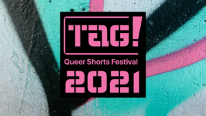 Tag! Queer Shorts Festival 2021